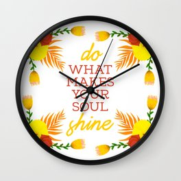 Do what makes your soul shine Wall Clock