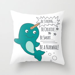 Be A Narwhal! Throw Pillow