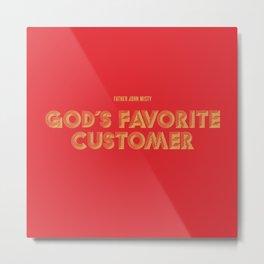 God's Favorite Customer Metal Print
