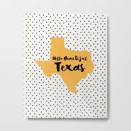 Hello Beautiful Texas Metal Print