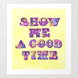 Show Me A Good Time Art Print