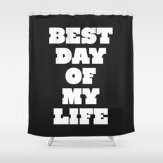 Best Day Of Your Life Shower Curtain