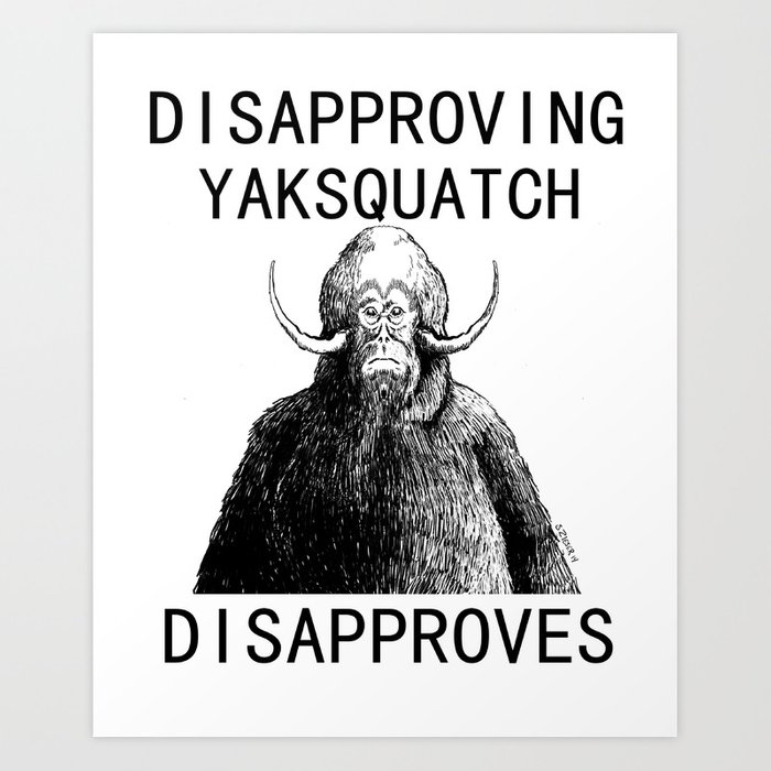 Dissaproving Yaksquatch Art Print