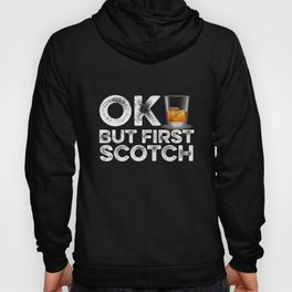 OK But First Scotch  Hoody