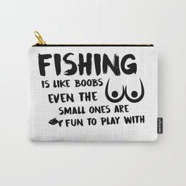 Fishing Is Like Boobs Carry-All Pouch