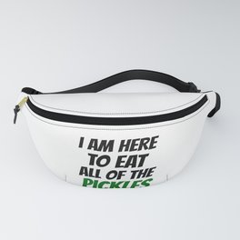PICKLE / FOOD: here to eat all the pickles Fanny Pack