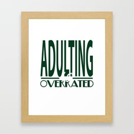 Funny Description Immature Tshirt Design Adulting is Overrated Framed Art Print