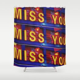 Miss You Shower Curtain