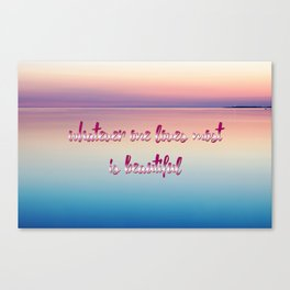 whatever one loves most is beautiful Canvas Print