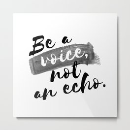 QUOTE Be A Voice Not An Echo Metal Print