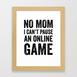 No Mom I Can't Pause An Online Game Video Gamer Framed Art Print