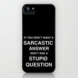 if you don't want a sarcastic answer don't ask a stupid question iPhone Case