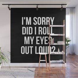 I'm sorry did I roll my eyes out loud? Wall Mural