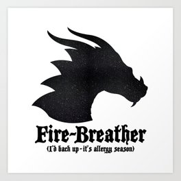 Fire-Breather (I'd back up - it's allergy season) Art Print