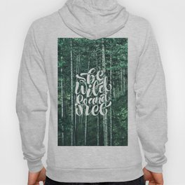 Be wild and free Hoody