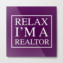 Relax I'm A Realtor Metal Print