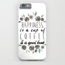 Happiness is a Cup of Coffee and a Good Book iPhone Case