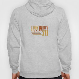 Look Who's 70 Years Old Funny 70th Birthday Gift Hoody