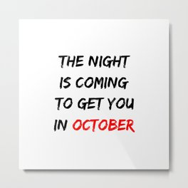 The Night Is Coming To Get You In October Halloween Metal Print