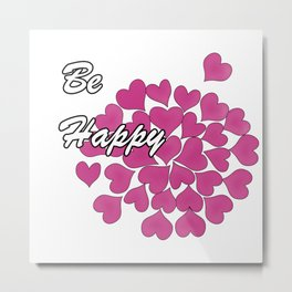 Be happy . 3 Metal Print