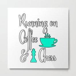 Running on Coffee and Chess Metal Print