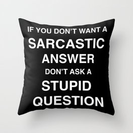 if you don't want a sarcastic answer don't ask a stupid question Throw Pillow