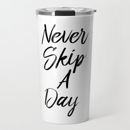 """ Fitness Collection "" - Never Skip A Day Travel Mug"