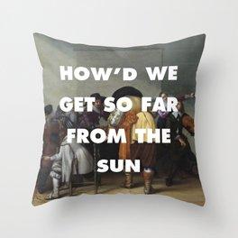 How'd We Get so Far from the Sun Throw Pillow