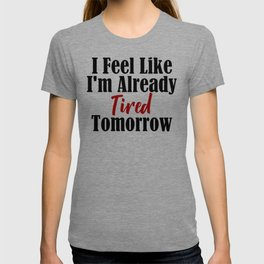 Already Tired Tomorrow Let Me Sleep Forever T-shirt