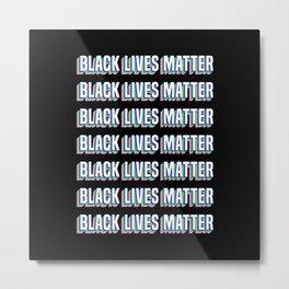 Black Lives Matter! BLM Equality Protest Metal Print