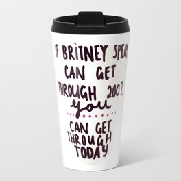 iif britney spears can get through 2007 Travel Mug