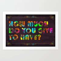 How Much Do You Give To Have? Art Print