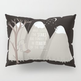 I have loved the stars too fondly to be fearful of the night Pillow Sham