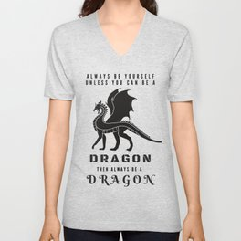Always Be Yourself Unless You Can Be A Dragon Unisex V-Neck