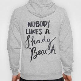 Nobody Likes a Shady Beach Hoody
