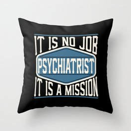 Psychiatrist  - It Is No Job, It Is A Mission Throw Pillow