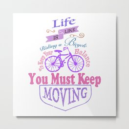 Life is like riding a bicycle. Metal Print