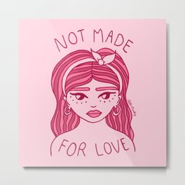 Not Made For Love Metal Print