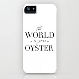 Wall Art Calligraphy Print, The World is Your Oyster Inspirational Quote for Home Decor or Gift. Pri iPhone Case