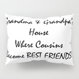 Grandmas and grandpas house where cousins become best friends Pillow Sham