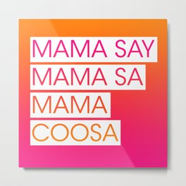 Mama Say Mama Sa Mama Coosa Metal Print