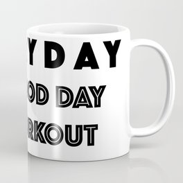 Everyday Is A Good Day to Workout Coffee Mug