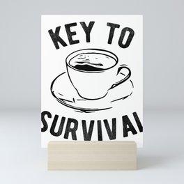 Coffee Key To Survival Caffeine Addict Mini Art Print