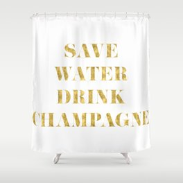 Save Water Drink Champagne Gold Shower Curtain