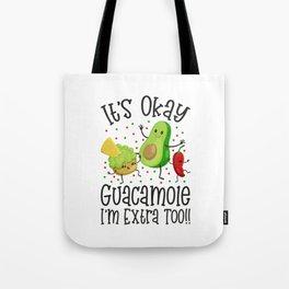 It's Okay Guacamole I'm Extra Too Tote Bag