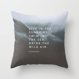 Live in the sunshine. Swim in the sea. Drink the wild air. Throw Pillow