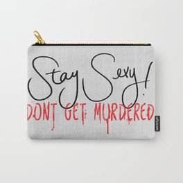 My favorite Murder - Stay Sexy Carry-All Pouch