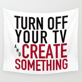 Turn off Your TV - you're a creator Wall Tapestry