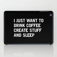 quote iPad Cases featuring I just want to drink coffee create stuff and sleep by WORDS BRAND™