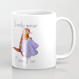 I only wear faux fur Coffee Mug